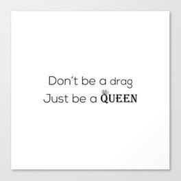 Don't Be A Drag Canvas Print
