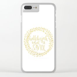 Hallelujah What a Savior Clear iPhone Case