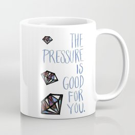 The Pressure is Good for You Coffee Mug