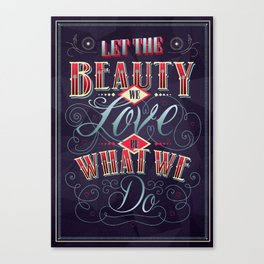 Let the Beauty We Love, Be What We Do. Canvas Print