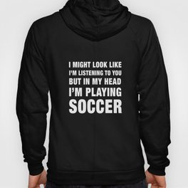Funny I'm Playing Soccer product Hoody