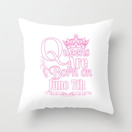 Queens Are Born On June 7th Funny Birthday Throw Pillow