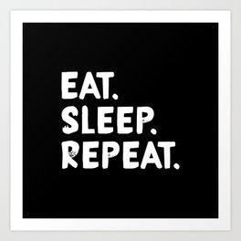 Eat. Sleep. Repeat Art Print