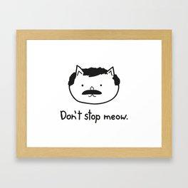 Don't stop meow. Framed Art Print