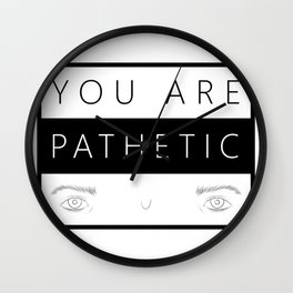 YOU ARE PATHETIC Wall Clock