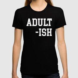 Adult-ish 2 Funny Saying T-shirt