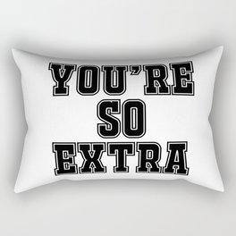 You're so extra Rectangular Pillow