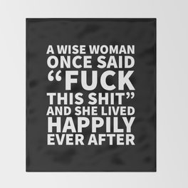 A Wise Woman Once Said Fuck This Shit (Black) Throw Blanket