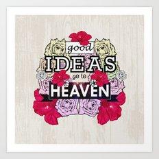 Good Ideas go to Heaven Art Print
