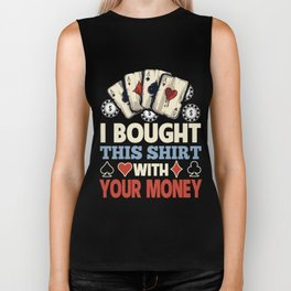 I Bought This Shirt With Your Poker Money Biker Tank