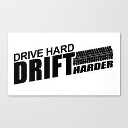 Drive Hard Drift Harder Canvas Print