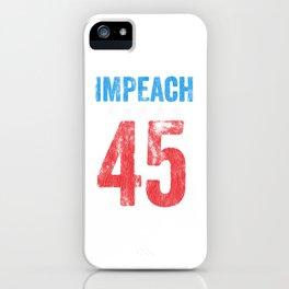 Impeach 45.. iPhone Case