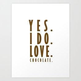 Yes. I do. Love. Chocolate. Art Print
