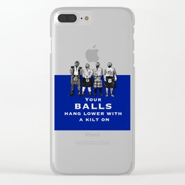 Scotsman - your balls hang lower with a kilt on Clear iPhone Case