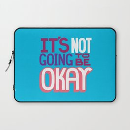 It's Not Going To Be Okay. - A Lower Management Motivator Laptop Sleeve