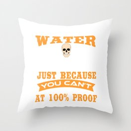 I Will Not Water Down Myself Just Because You Can't Handle Me At 100% Proof T-shirt Design Skull Throw Pillow