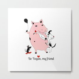 Be Vegan, my friend Metal Print