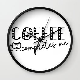 Coffee Completes Me Saying For Coffee Addicts Wall Clock