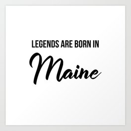 Legends are born in Maine Art Print