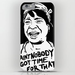 ain't nobody got time for that iPhone Case