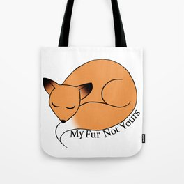 My Fur Not Yours Tote Bag