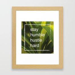 Stay humble hustle hard Framed Art Print