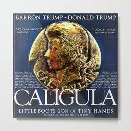 CALIGULA: LITTLE BOOTS, SON OF TINY HANDS Metal Print