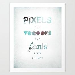 Pixels Vectors Fonts Art Print