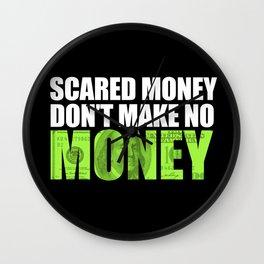 """Scared money don't make no money"" Wall Clock"