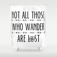 not all those who wander are lost Shower Curtains featuring Not All  Those Who Wander Are Lost  by alainaci