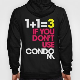 1+1=3 If You Don't Wear Condom Hoody