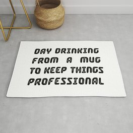 Day Drinking From A Mug To Keep Things Professional Rug