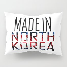 Made In North Korea Pillow Sham