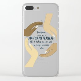 Everyone can be humanitarian - All it takes is one act to help someone else Clear iPhone Case