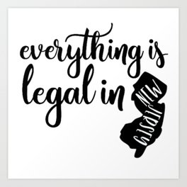 EVERYTHING IS LEGAL Art Print