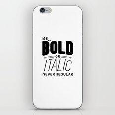 Be bold of italic, never regular iPhone & iPod Skin