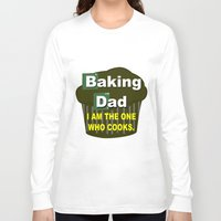 baking Long Sleeve T-shirts featuring Baking dad by junaputra