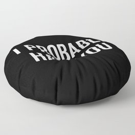 Hate You Funny Quote Floor Pillow