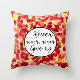Inspirational Quote: Never, Never Give Up Throw Pillow