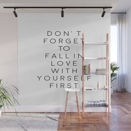 Don't Forget To Fall In Love With Yourself First,Love Yourself,Be You,Treat Yo Self,Modern Art Wall Mural