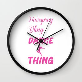 Hairspray and Bling Funny Dance Mom T-shirt Wall Clock