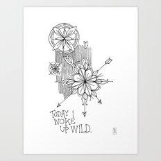 Today I Woke Up Wild Art Print