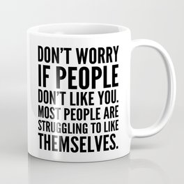 Don't Worry If People Don't Like You Coffee Mug