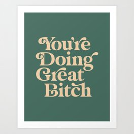YOU'RE DOING GREAT BITCH vintage green cream Art Print