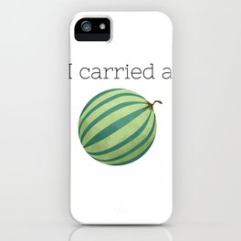 I Carried a Watermelon iPhone Case