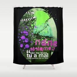 _ não me leves tu _ Shower Curtain