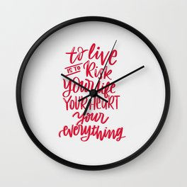 To live is to risk you life, your heart, your everything Wall Clock