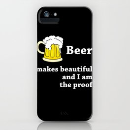 Beer Makes You Beautiful iPhone Case