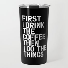 First I Drink the Coffee Then I Do The Things black and white bedroom poster home wall decor canvas Travel Mug