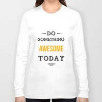 motivational Long Sleeve T-shirts featuring Lab No. 4 - Do something awesome today Inspirational Quotes Poster by Lab No. 4